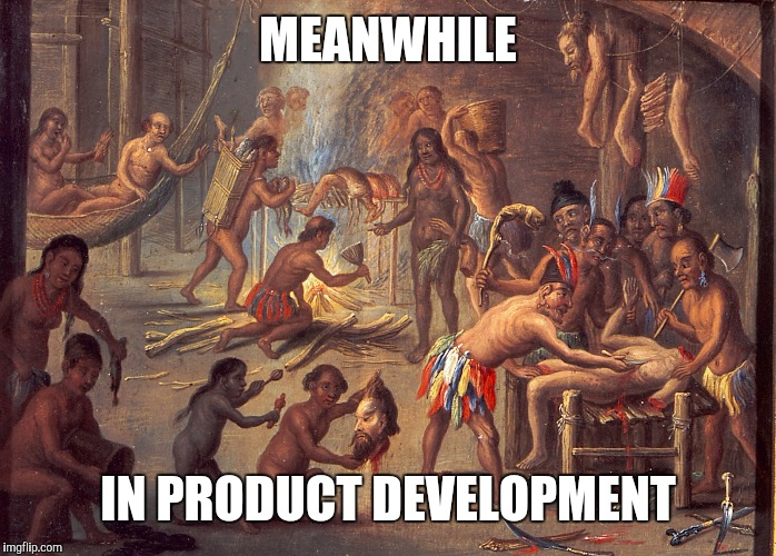 MEANWHILE IN PRODUCT DEVELOPMENT | made w/ Imgflip meme maker