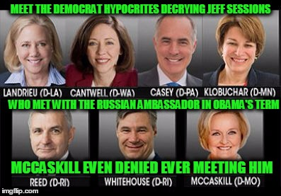 MEET THE DEMOCRAT HYPOCRITES DECRYING JEFF SESSIONS WHO MET WITH THE RUSSIAN AMBASSADOR IN OBAMA'S TERM MCCASKILL EVEN DENIED EVER MEETING H | image tagged in democrat hypocrites | made w/ Imgflip meme maker