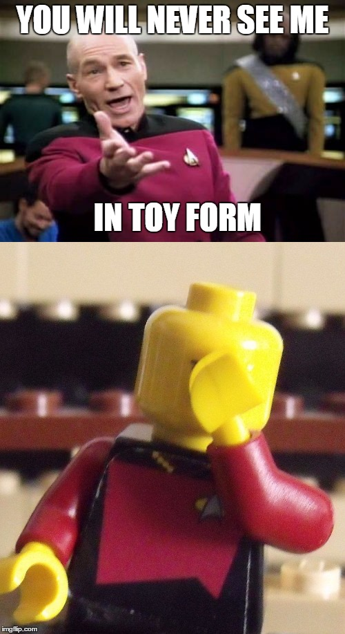 Don't Be So Sure | YOU WILL NEVER SEE ME IN TOY FORM | image tagged in memes,picard wtf,lego week | made w/ Imgflip meme maker