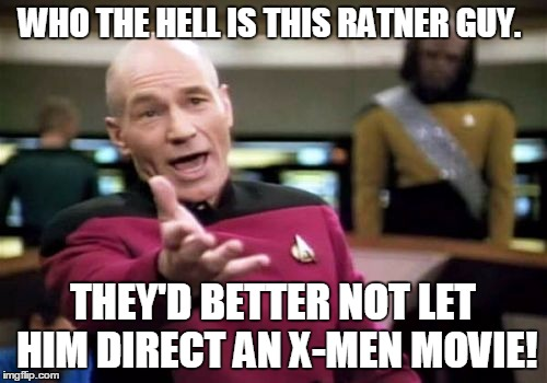 Picard Wtf Meme | WHO THE HELL IS THIS RATNER GUY. THEY'D BETTER NOT LET HIM DIRECT AN X-MEN MOVIE! | image tagged in memes,picard wtf | made w/ Imgflip meme maker
