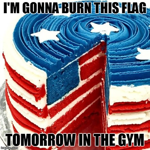 I'M GONNA BURN THIS FLAG TOMORROW IN THE GYM | made w/ Imgflip meme maker
