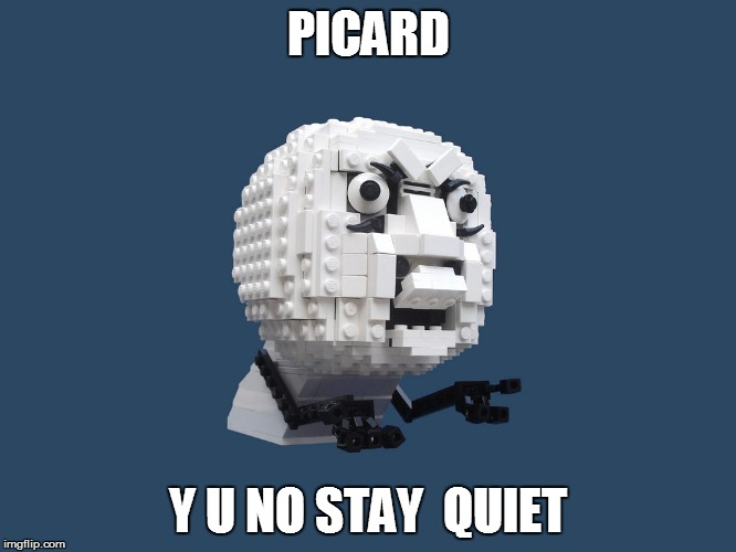 PICARD Y U NO STAY  QUIET | made w/ Imgflip meme maker