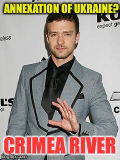 Justin Timberlake | ANNEXATION OF UKRAINE? CRIMEA RIVER | image tagged in justin timberlake,memes | made w/ Imgflip meme maker