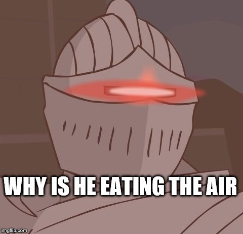 WHY IS HE EATING THE AIR | made w/ Imgflip meme maker
