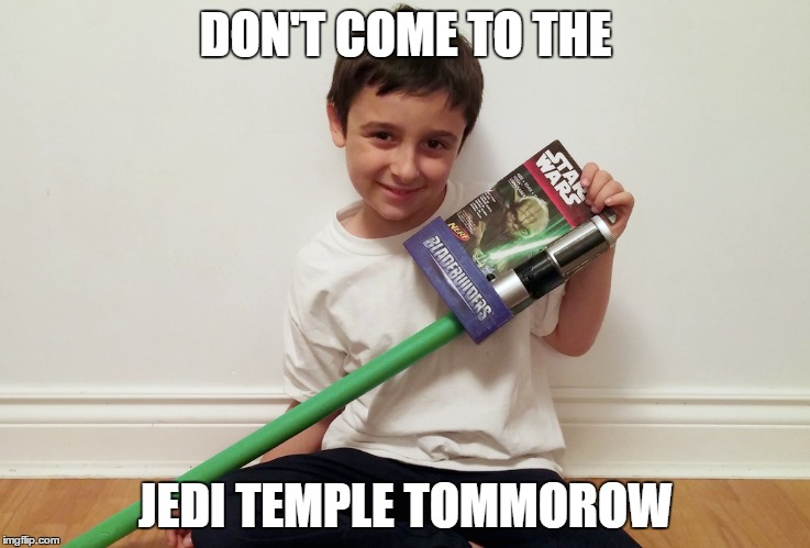 Don't come to the Jedi | DON'T COME TO THE JEDI TEMPLE TOMMOROW | image tagged in dont come to the,jedi,lightsaber,foam,green,memes | made w/ Imgflip meme maker