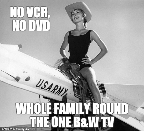 Giddy Up, Y'all | NO VCR, NO DVD WHOLE FAMILY ROUND THE ONE B&W TV | image tagged in giddy up,y'all | made w/ Imgflip meme maker