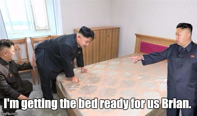 1kqx1d.jpg | I'm getting the bed ready for us Brian. | image tagged in 1kqx1djpg | made w/ Imgflip meme maker