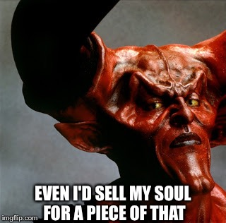 Sexy Devil | EVEN I'D SELL MY SOUL FOR A PIECE OF THAT | image tagged in sexy devil | made w/ Imgflip meme maker