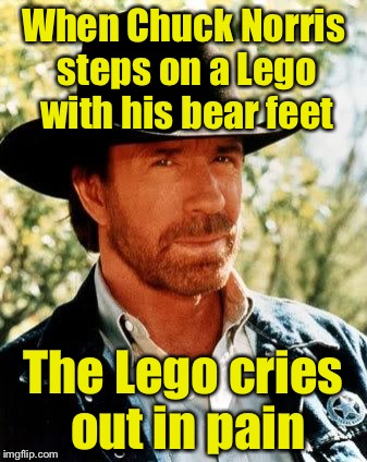 Chuck Norris vs Lego | When Chuck Norris steps on a Lego with his bear feet The Lego cries out in pain | image tagged in memes,chuck norris,lego week | made w/ Imgflip meme maker