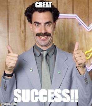 borat | GREAT SUCCESS!! | image tagged in borat | made w/ Imgflip meme maker