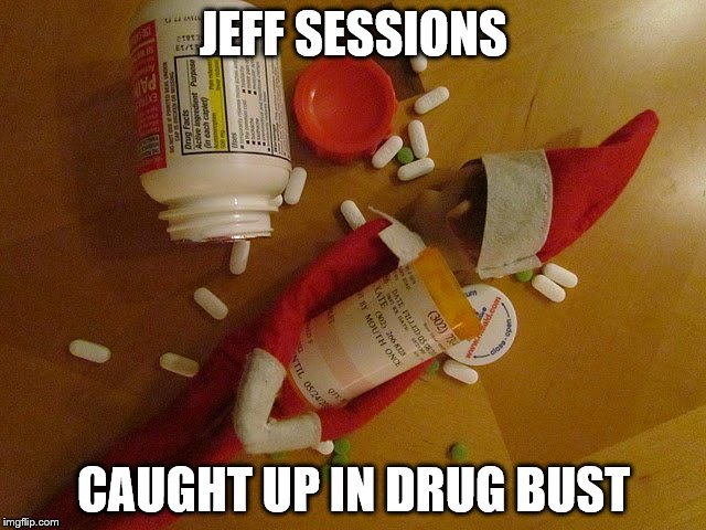 jeff sessions | JEFF SESSIONS CAUGHT UP IN DRUG BUST | image tagged in jeff sessions | made w/ Imgflip meme maker