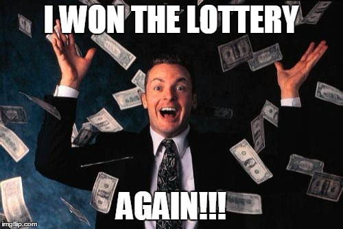 Money Man | I WON THE LOTTERY AGAIN!!! | image tagged in memes,money man | made w/ Imgflip meme maker