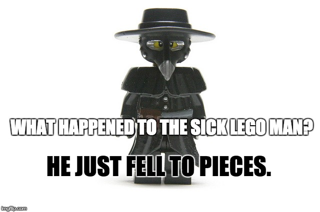 The lego person needed help! - Lego Week! (a JuicyDeath1025 event) | WHAT HAPPENED TO THE SICK LEGO MAN? HE JUST FELL TO PIECES. | image tagged in lego plague doctor,bad pun,lego,lego week | made w/ Imgflip meme maker