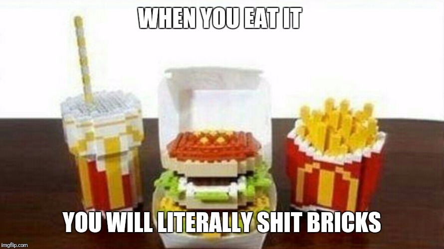 Lego Week! March 2nd to 9th ( A JuicyDeath1025 Event) | WHEN YOU EAT IT YOU WILL LITERALLY SHIT BRICKS | image tagged in lego food,lego week,funny,memes | made w/ Imgflip meme maker