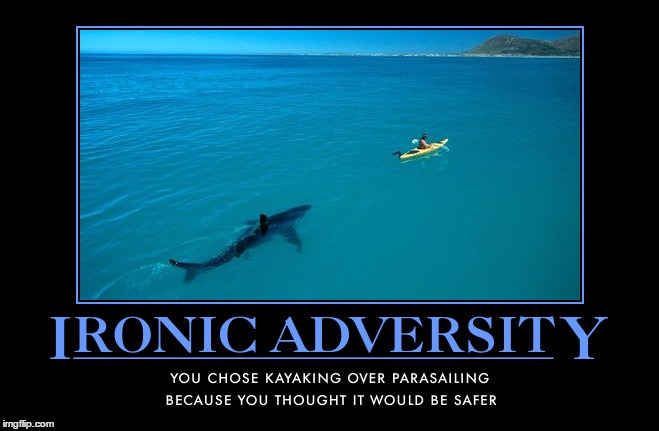 Ironic Adversity | . | image tagged in funny,scary,meme,demotivationals,wmp,safe | made w/ Imgflip meme maker