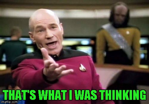 Picard Wtf Meme | THAT'S WHAT I WAS THINKING | image tagged in memes,picard wtf | made w/ Imgflip meme maker