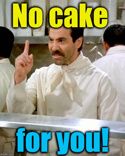No cake for you! | made w/ Imgflip meme maker