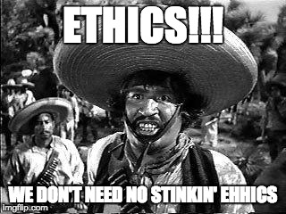 Republican Ethics | ETHICS!!! WE DON'T NEED NO STINKIN' EHHICS | image tagged in badges,ethics,republicans,trump administration,trump transition team,trump's cabinet | made w/ Imgflip meme maker