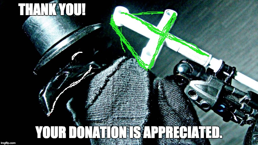 Bionicle Doctor | THANK YOU! YOUR DONATION IS APPRECIATED. | image tagged in bionicle doctor | made w/ Imgflip meme maker