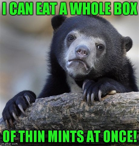 Confession Bear Meme | I CAN EAT A WHOLE BOX OF THIN MINTS AT ONCE! | image tagged in memes,confession bear | made w/ Imgflip meme maker