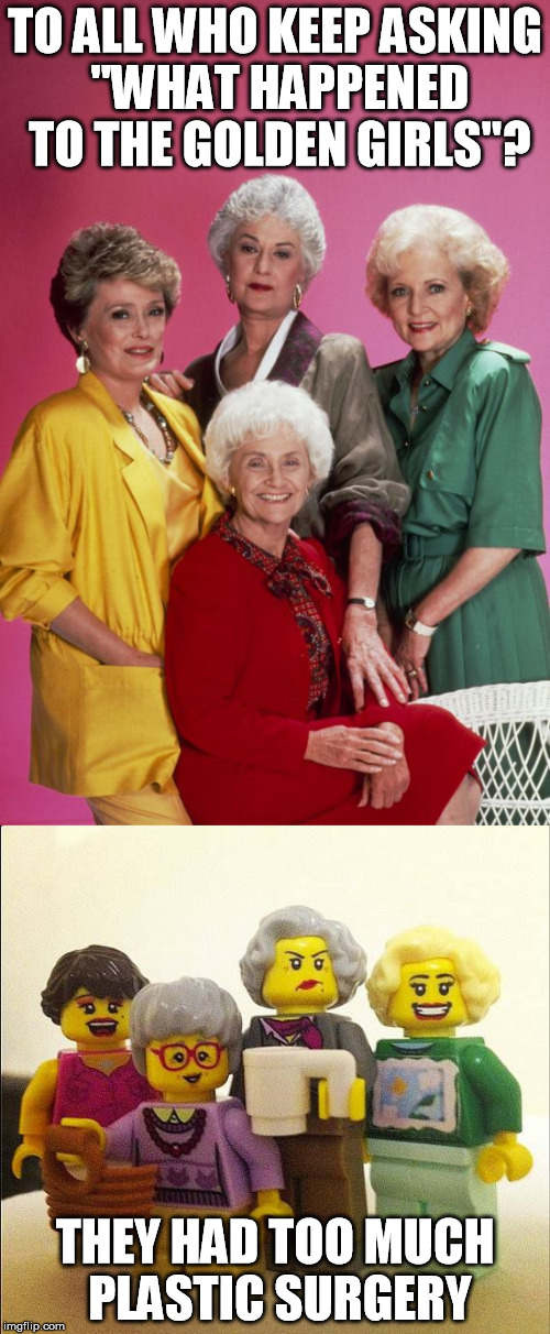 "Lego Week (3/2 - 3/9) Dedication to the Golden Girls | TO ALL WHO KEEP ASKING ""WHAT HAPPENED TO THE GOLDEN GIRLS""? THEY HAD TOO MUCH PLASTIC SURGERY 