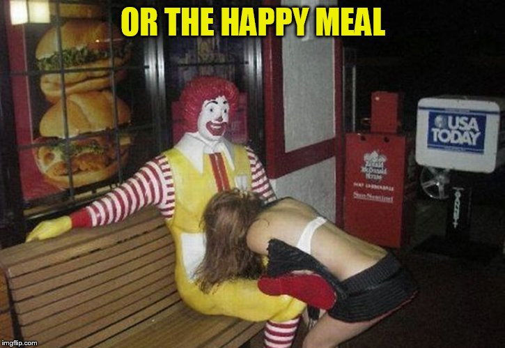 The original Happy Meal | OR THE HAPPY MEAL | image tagged in the original happy meal | made w/ Imgflip meme maker