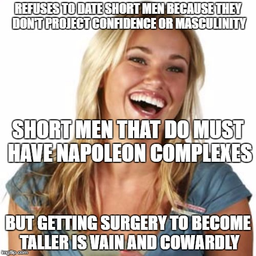 Short men can never win | REFUSES TO DATE SHORT MEN BECAUSE THEY DON'T PROJECT CONFIDENCE OR MASCULINITY BUT GETTING SURGERY TO BECOME TALLER IS VAIN AND COWARDLY SHO | image tagged in memes,friend zone fiona | made w/ Imgflip meme maker