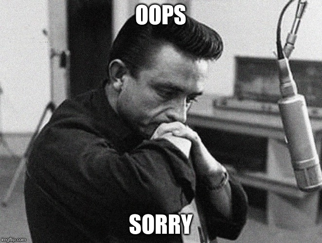 Johnny Cash Disappointed | OOPS SORRY | image tagged in johnny cash disappointed | made w/ Imgflip meme maker