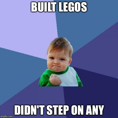 Lego week! | BUILT LEGOS DIDN'T STEP ON ANY | image tagged in memes,success kid | made w/ Imgflip meme maker