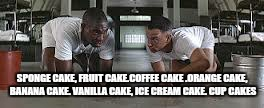 Everybody loves cake  | SPONGE CAKE, FRUIT CAKE.COFFEE CAKE .ORANGE CAKE, BANANA CAKE. VANILLA CAKE, ICE CREAM CAKE. CUP CAKES | image tagged in memes,cake,forrest gump | made w/ Imgflip meme maker