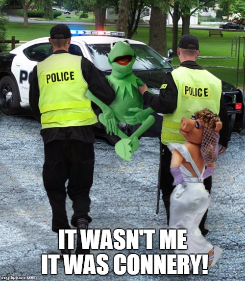 Kermit Arrested | IT WASN'T ME IT WAS CONNERY! | image tagged in kermit arrested | made w/ Imgflip meme maker