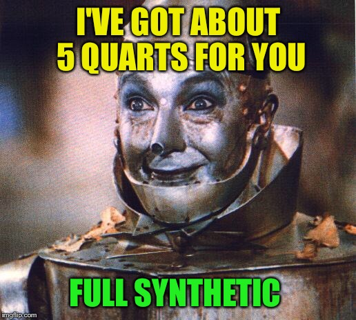 I'VE GOT ABOUT 5 QUARTS FOR YOU FULL SYNTHETIC | made w/ Imgflip meme maker
