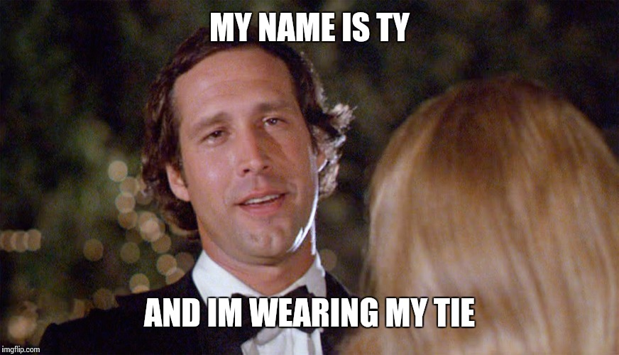 MY NAME IS TY AND IM WEARING MY TIE | made w/ Imgflip meme maker