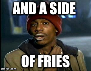 Y'all Got Any More Of That Meme | AND A SIDE OF FRIES | image tagged in memes,yall got any more of | made w/ Imgflip meme maker