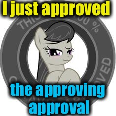 I just approved the approving approval | made w/ Imgflip meme maker