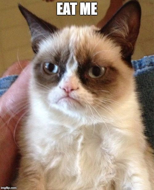 Grumpy Cat Meme | EAT ME | image tagged in memes,grumpy cat | made w/ Imgflip meme maker