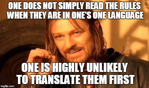 One Does Not Simply Meme | ONE DOES NOT SIMPLY READ THE RULES WHEN THEY ARE IN ONE'S ONE LANGUAGE ONE IS HIGHLY UNLIKELY TO TRANSLATE THEM FIRST | image tagged in memes,one does not simply | made w/ Imgflip meme maker
