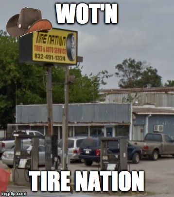 Tire Nation | WOT'N TIRE NATION | image tagged in wot in tarnation | made w/ Imgflip meme maker