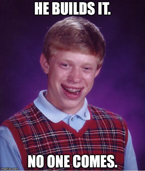 Bad Luck Brian Meme | HE BUILDS IT. NO ONE COMES. | image tagged in memes,bad luck brian,funny,movies,field of dreams,first world problems | made w/ Imgflip meme maker
