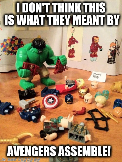 Lego week on the Marvel Universe. A JuicyDeath1025 event! | I DON'T THINK THIS IS WHAT THEY MEANT BY AVENGERS ASSEMBLE! | image tagged in lego week,juicydeath1025,avengers,hulk | made w/ Imgflip meme maker