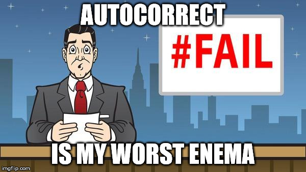 Fail News | AUTOCORRECT IS MY WORST ENEMA | image tagged in fail news | made w/ Imgflip meme maker