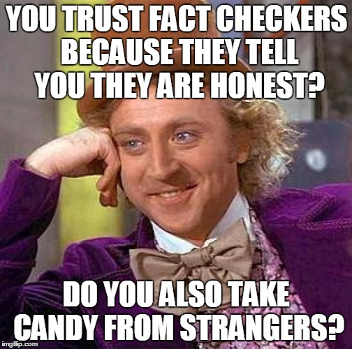 Creepy Condescending Wonka Meme | YOU TRUST FACT CHECKERS BECAUSE THEY TELL YOU THEY ARE HONEST? DO YOU ALSO TAKE CANDY FROM STRANGERS? | image tagged in memes,creepy condescending wonka | made w/ Imgflip meme maker