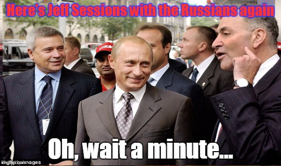 ...not that there is any hope of the lefties noticing this.... | Here's Jeff Sessions with the Russians again Oh, wait a minute... | image tagged in chuck schumer | made w/ Imgflip meme maker