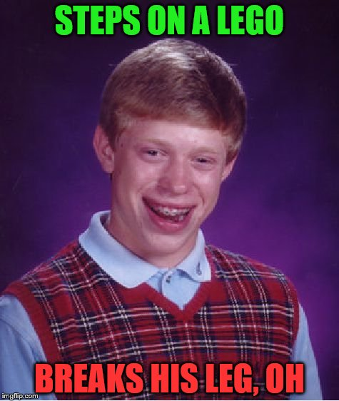 Bad Luck Brian Meme | STEPS ON A LEGO BREAKS HIS LEG, OH | image tagged in memes,bad luck brian | made w/ Imgflip meme maker