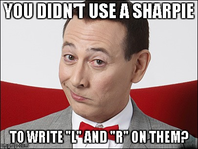 "Skeptical Pee Wee Herman | YOU DIDN'T USE A SHARPIE TO WRITE ""L"" AND ""R"" ON THEM? 
