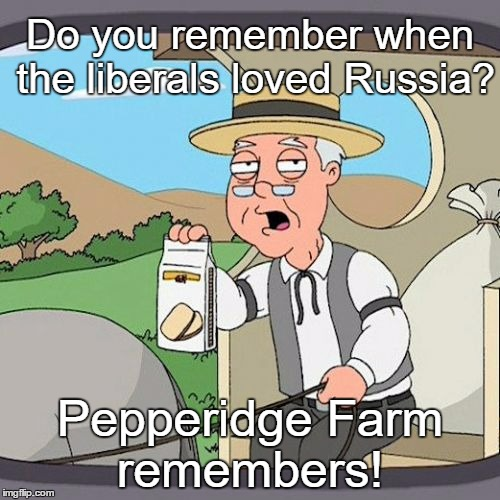It doesn't seem too long ago  | Do you remember when the liberals loved Russia? Pepperidge Farm remembers! | image tagged in memes,pepperidge farm remembers | made w/ Imgflip meme maker