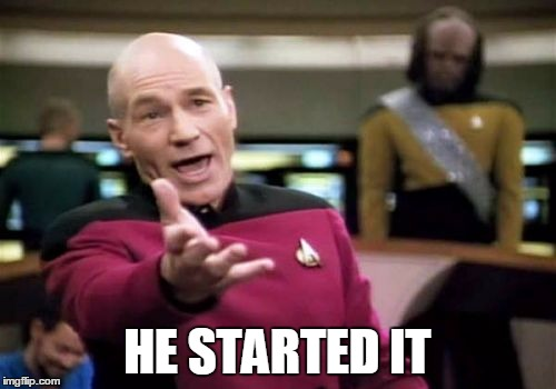 Picard Wtf Meme | HE STARTED IT | image tagged in memes,picard wtf | made w/ Imgflip meme maker
