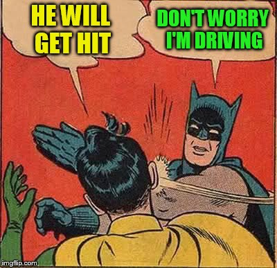 Batman Slapping Robin Meme | HE WILL GET HIT DON'T WORRY I'M DRIVING | image tagged in memes,batman slapping robin | made w/ Imgflip meme maker