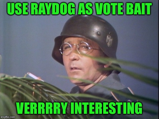 USE RAYDOG AS VOTE BAIT VERRRRY INTERESTING | made w/ Imgflip meme maker