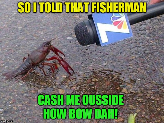 And in the news today! | SO I TOLD THAT FISHERMAN CASH ME OUSSIDE HOW BOW DAH! | image tagged in memes,cash me ousside,cash me ousside how bow dah,lobster,fisherman,news | made w/ Imgflip meme maker